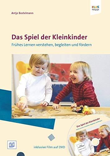Das Spiel der Kleinkinder: Früher Lernen verstehen, begleiten und fördern