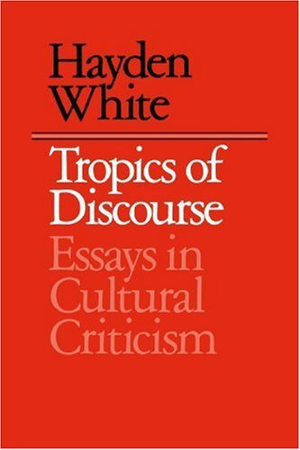 Tropics of Discourse: Essays in Cultural Criticism by Hayden White (1985-03-01)