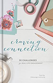 Craving Connection: 30 Challenges for Real-Life Engagement (English Edition) di [(in)courage]