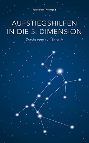 Aufstiegshilfen in die 5. Dimension: Durchsagen von Sirius A