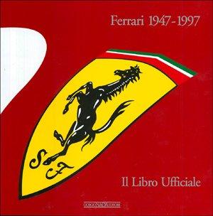 Ferrari 1947-1997. Il libro ufficiale. Ediz. illustrata