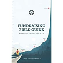 Fundraising Field Guide: A Startup Founder's Handbook for Venture Capital (English Edition)