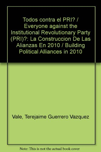 Portada del libro Todos contra el PRI? / Everyone against the Institutional Revolutionary Party (PRI)?: La Construccion De Las Alianzas En 2010 / Building Political Alliances in 2010