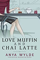 Love Muffin And Chai Latte (A Romantic Comedy) by Anya Wylde (2015-07-24)