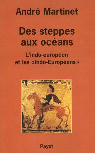 DES STEPPES AUX OCEANS. L'indo-européen et les indo-eutopéens par André Martinet