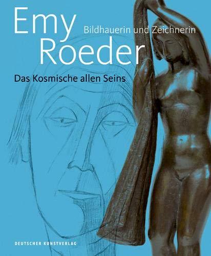 Emy Roeder. Bildhauerin und Zeichnerin: Das Kosmische allen Seins