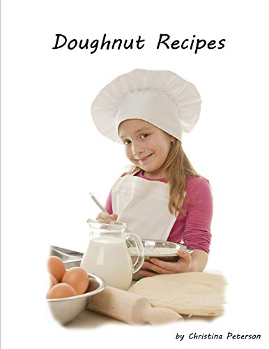 DOUGHNUT RECIPES: Perfect for breakfast,Chocolate, Cake, Potato, Every recipe has space for notes, Tips for making Doughnuts (Cake Donut Chocolate)