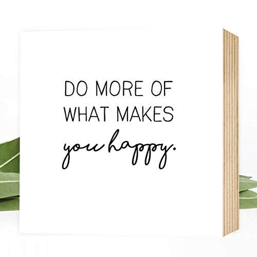 Do more of what makes you happy! Einzigartiges Holzbild 15x15x2cm zum Hinstellen/Aufhängen, echter Fotodruck mit Spruch auf Holz - schwarz-weißes Wand-Bild Aufsteller zur Dekoration/als Geschenk - Seltene Teile