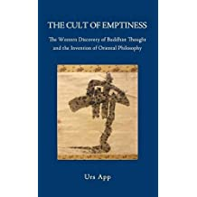 The Cult of Emptiness. the Western Discovery of Buddhist Thought and the Invention of Oriental Philosophy by Urs App (2012-02-01)