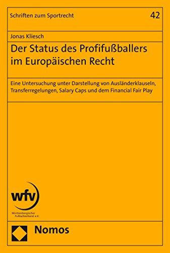 Der Status des Profifußballers im Europäischen Recht: Eine Untersuchung unter Darstellung von Ausländerklauseln, Transferregelungen, Salary Caps und dem ... Fair Play (Schriften zum Sportrecht 42)