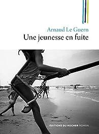 Une jeunesse en fuite par Arnaud Le Guern