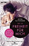 Das ist Freiheit für mich!: Frauen und der Sex, der ihr Leben veränderte. Wahre Geschichten von secret.de - Anna Butterbrod