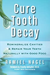 Cure Tooth Decay: Remineralize Cavities & Repair Your Teeth Naturally With Good Food
