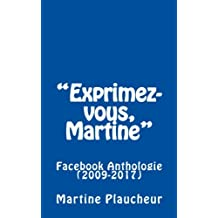 """Exprimez-vous, Martine"": Facebook Anthologie (2009-2017)"