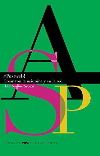 #Postweb!: Crear con la máquina y en la red (Nuevos Hispanismos nº 24) por Alex Saum-Pascual