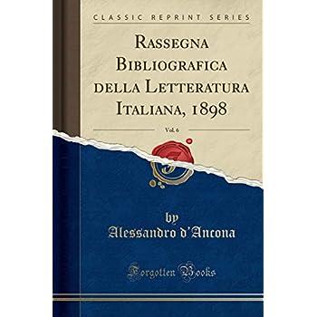 Rassegna Bibliografica Della Letteratura Italiana, 1898, Vol. 6 (Classic Reprint)