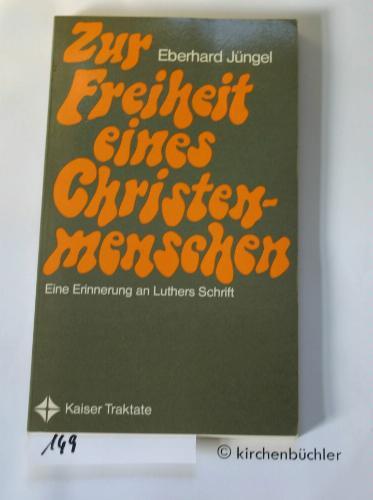Zur Freiheit eines Christenmenschen (6534 406). Eine Erinnerung an Luthers Schrift