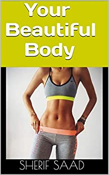 Your Beautiful Body (Health & Fitness) (English Edition) di [Saad, Sherif]