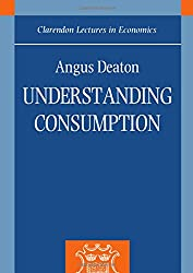 Understanding Consumption (Clarendon Lectures In Economics) (Clarendon Lectures in Economics (Paperback))