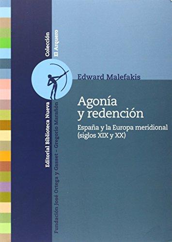 Agonía y redención : España y Europa meridional : siglos XXI y XX por Edward E. Malefakis