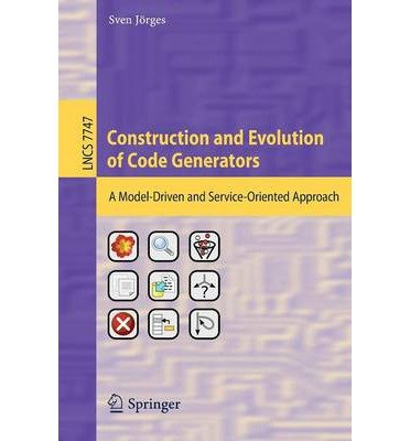 [(Construction and Evolution of Code Generators )] [Author: Sven Jorges] [Aug-2013]