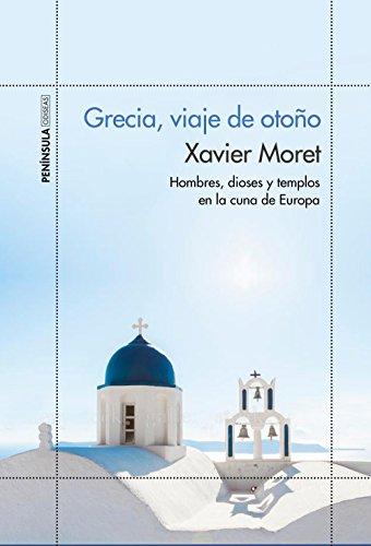 Grecia, viaje de otoño: Hombres, dioses y templos en la cuna de Europa (ODISEAS) por Xavier Moret