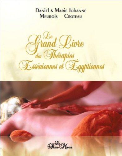 Le grand livre des thérapies Esséniennes et Égyptiennes par Daniel & Marie-Johanne Meurois Croteau