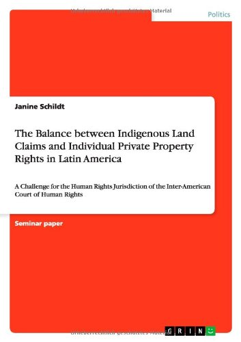 The Balance between Indigenous Land Claims and Individual Private Property Rights in Latin America: A Challenge for the Human Rights Jurisdiction of the Inter-American Court of Human Rights
