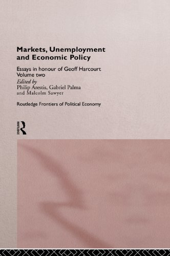 Markets, Unemployment and Economic Policy: Essays in Honour of Geoff Harcourt, Volume Two: 2 (Routledge Frontiers of Political Economy)