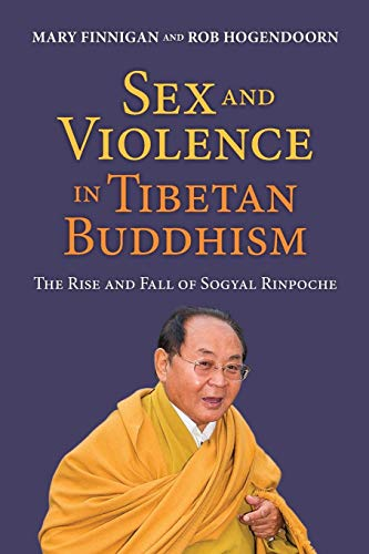 Sex and Violence in Tibetan Buddhism: The Rise and Fall of Sogyal Rinpoche (Buddhismus Und Sex)