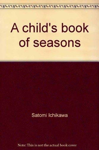 A child's book of seasons by Satomi Ichikawa (1976-08-02)