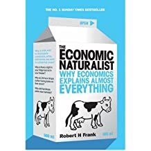 [(The Economic Naturalist: Why Economics Explains Almost Everything)] [Author: Robert H. Frank] published on (April, 2008)