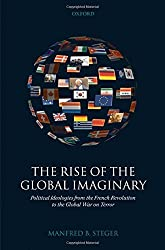 The Rise of the Global Imaginary: Political Ideologies from the French Revolution to the Global War on Terror by Manfred B. Steger (2008-07-11)