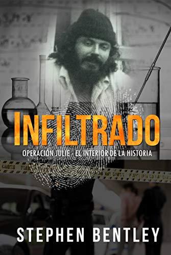 Infiltrado: Operación Julie - el interior de la historia por Stephen Bentley