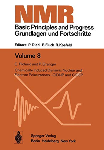 Chemically Induced Dynamic Nuclear and Electron Polarizations-CIDNP and CIDEP (NMR Basic Principles and Progress (8), Band 8)