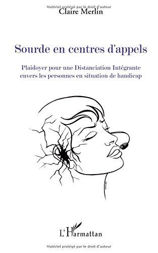 Sourde en Centre d'Appels Plaidoyer pour une Distanciation Integrante Envers les Personnes en Situation de handicap