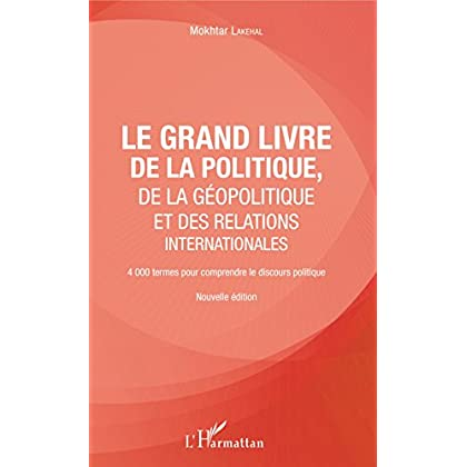 Le grand livre de la géopolitique et des relations internationales: 4000 termes pour comprendre le discours politique - Nouvelle édition