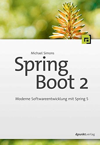 Spring Boot 2: Moderne Softwareentwicklung mit Spring 5 - Java Der Mit Programmierung