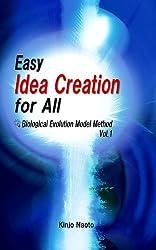 Easy Idea Creation for All: Biological Evolution Model Method,  Vol.1 (English Edition)