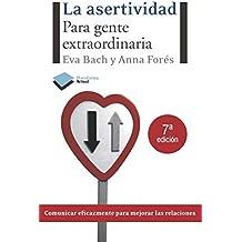 LA ASERTIVIDAD: PARA GENTE EXTRAORDINARIA