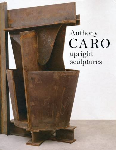 Anthony Caro: Upright Sculptures por Anthony and Tim Marlow|Smith, H.F. Westley Caro