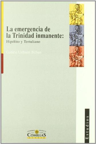 La emergencia de la Trinidad inmanente: Hipólito y Tertuliano (Estudios) por Gabino Uríbarri Bilbao