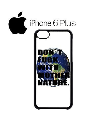 Don`t F*ck With The Mother Nature Mobile Cell Phone Case Cover iPhone 6 Plus Black Schwarz