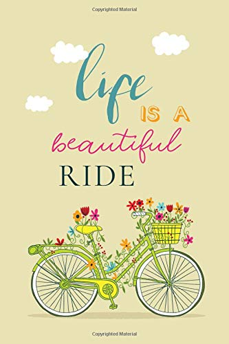 Life Is A Beautiful Ride: Flower Bicycle Notebook for Ladies