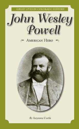 John Wesley Powell: American Hero (Great Lives in Colorado History) por Suzanne Curtis