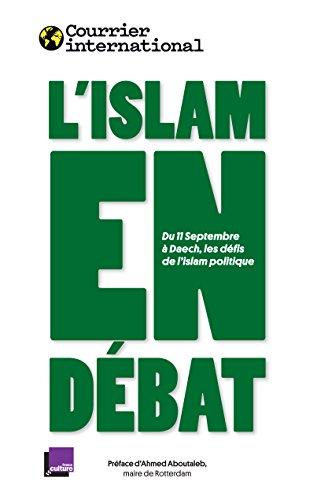 L'ISLAM EN DBAT: Du 11 Septembre  Daech, les dfis de l'islam politique