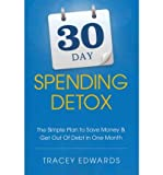 By Edwards, Tracey [ [ 30 Day Spending Detox: The Simple Plan to Save Money & Get Out of Debt in One Month ] ] Nov-2011[ Paperback ]
