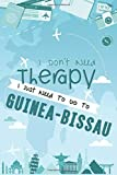 I Don't Need Therapy I Just Need To Go To GUINEA-BISSAU: GUINEA BISSAU Travel Notebook / Vacation Journal / Diary / LogBook / HandLettering Funny Gift ... ( 6 x 9 inches 120 Blank Lined Pages )