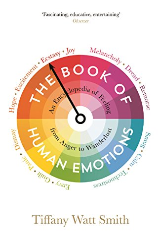 The Book Of Human Emotions. An Encyclopaedia of Feeling from Anger to Wanderlust (Wellcome) por Tiffany Watt-smith
