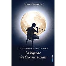 La légende des Guerriers-Lune: Un roman d'aventures extraordinaire ! (Les aventures de Parsifal Crusader t. 1)